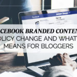 Facebook Branded Content Policy Change and What it Means for Bloggers